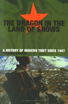 The Dragon in the Land of Snows : The History of Modern Tibet Since 1947, Paperback
