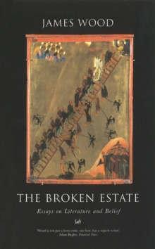 The Broken Estate : Essays on Literature and Belief, Paperback