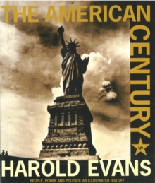 The American Century : People, Power and Politics - An Illustrated History, Paperback