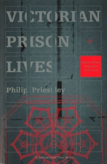 Victorian Prison Lives : English Prison Biography, 1830-1914, Paperback