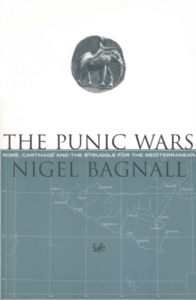 The Punic Wars : Rome, Carthage and the Struggle for the Mediterranean, Paperback