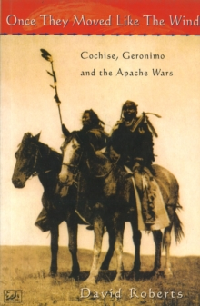 Once They Moved Like the Wind 49 : Cochise, Geronimo and the Apache Wars, Paperback