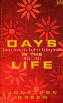 Days in the Life : Voices from the English Underground, 1961-71, Paperback