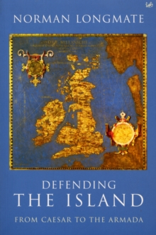 Defending the Island : From Caesar to the Armada, Paperback