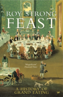 Feast : A History of Grand Eating, Paperback