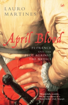 April Blood : Florence and the Plot against the Medici, Paperback