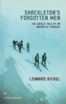 Shackletons Forgotten Men : The Untold Tale of an Antarctic Tragedy, Paperback Book