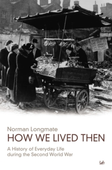 How We Lived Then : A History of Everyday Life During the Second World War, Paperback