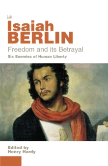 Freedom and Its Betrayal : Six Enemies of Human Liberty, Paperback