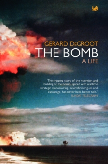 The Bomb : A Life, Paperback