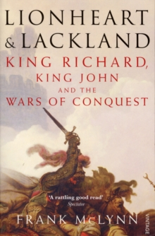 Lionheart and Lackland : King Richard, King John and the Wars of Conquest, Paperback
