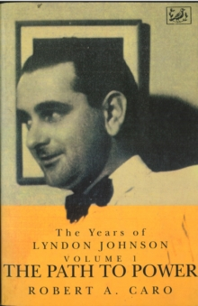 The Path To Power : The Years of Lyndon Johnson v. 1, Paperback