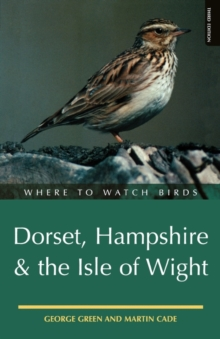Where to Watch Birds in Dorset, Hampshire and the Isle of Wight, Paperback