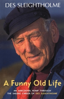 A Funny Old Life : An Anecdotal Romp Through the Sailing Career of Des Sleightholme, Paperback