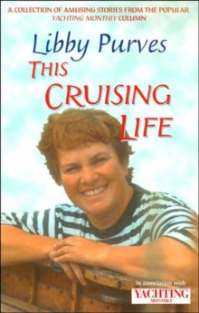 """Yachting Monthly's"" This Cruising Life : A Collection of Amusing Stories from the Popular Yachting Monthly Column, Paperback Book"