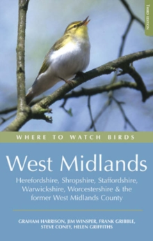 Where to Watch Birds : West Midlands Herefordshire, Shropshire, Staffordshire, Warwickshire, Worcestershire and the Former West Midlands, Paperback