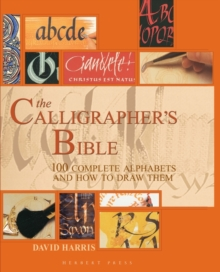 The Calligrapher's Bible : 100 Complete Alphabets and How to Draw Them, Hardback