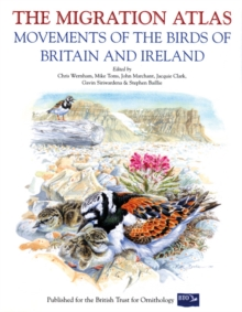 The Migration Atlas : Movements of the Birds of Britain and Ireland, Hardback Book