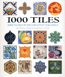 1000 Tiles : Two Thousand Years of Decorative Ceramics, Paperback