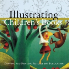 Illustrating Children's Books : Creating Pictures for Publication, Paperback
