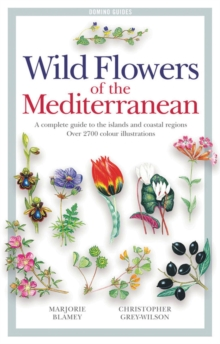 Wild Flowers of the Mediterranean : A Complete Guide to the Islands and Coastal Regions, Paperback