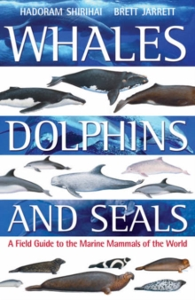 Whales,Dolphins and Seals : A Field Guide to the Marine Mammals of the World, Paperback