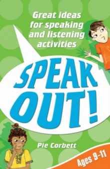 Speak Out! Ages 9-11 : Great Ideas for Speaking and Listening Activities, Paperback