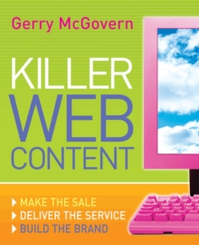 Killer Web Content : Make the Sale, Deliver the Service, Build the Brand, Paperback