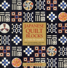 Japanese Quilt Blocks to Mix and Match : Over 125 Patchworck, Applique and Sashiko Designs, Paperback