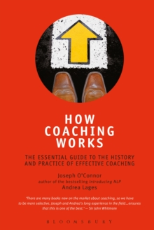How Coaching Works : The Essential Guide to the History and Practice of Effective Coaching, Paperback