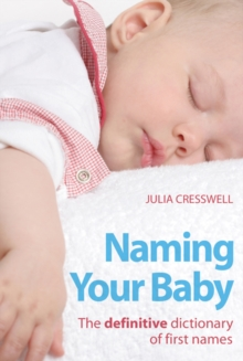 Naming Your Baby : The Definitive Dictionary of First Names, Paperback