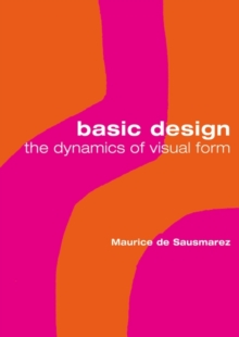 Basic Design : The Dynamics of Visual Form, Paperback