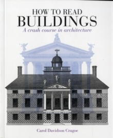How to Read Buildings : A Crash Course in Architecture, Paperback