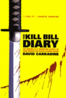 "The ""Kill Bill"" Diary : The Making of a Tarantino Classic as Seen Through the Eyes of a Screen Legend, Paperback"