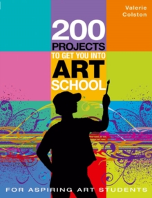 200 Projects to Get You into Art School, Paperback Book