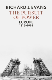 The Pursuit of Power : Europe, 1815-1914, Hardback