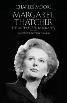 Margaret Thatcher : The Authorized Biography Not for Turning Volume One, Hardback Book