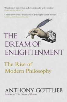 The Dream of Enlightenment : The Rise of Modern Philosophy, Hardback