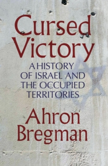 Cursed Victory : A History of Israel and the Occupied Territories, Hardback