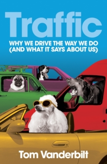 Traffic : Why We Drive the Way We Do (and What it Says About Us), Hardback