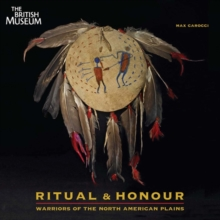 Ritual & Honour : Warriors of the North American Plains, Paperback Book