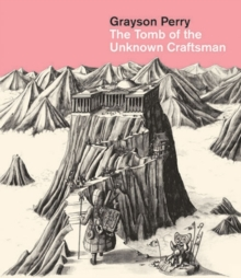 Grayson Perry: The Tomb of the Unknown Craftsman, Hardback