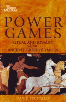 Power Games : Ritual and Rivalry at the Ancient Greek Olympics, Paperback