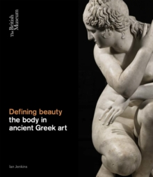 The Defining Beauty : The Body in Ancient Greek Art, Hardback