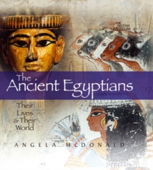 The Ancient Egyptians : Their Lives and Their World, Hardback Book