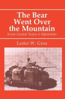 The Bear Went Over the Mountain : Soviet Combat Tactics in Afghanistan, Paperback