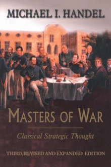Masters of War : Classical Strategic Thought, Paperback