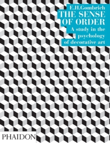 The Sense of Order : Study in the Psychology of Decorative Art, Paperback
