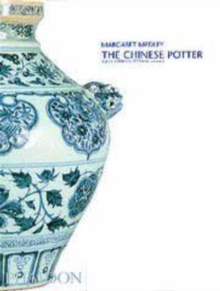 The Chinese Potter : Practical History of Chinese Ceramics, Paperback