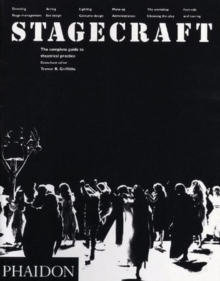 Stagecraft : The Complete Guide to Theatrical Practice, Paperback Book